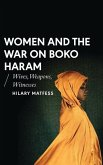 Women and the War on Boko Haram: Wives, Weapons, Witnesses