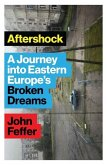 Aftershock: A Journey Into Eastern Europe's Broken Dreams