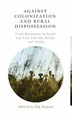 Against Colonization and Rural Dispossession: Local Resistance in South & East Asia, the Pacific & Africa