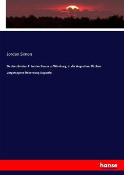Des berühmten P. Jordan Simon zu Würzburg, in der Augustiner Kirchen vorgetragene Bekehrung Augustini
