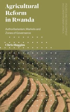 Agricultural Reform in Rwanda: Authoritarianism, Markets and Zones of Governance - Huggins, Chris