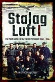 Stalag Luft I: An Official Account of the POW Camp for Air Force Personnel 1940-1945