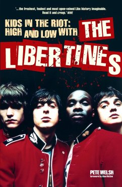 Kids in the Riot: High and Low with The Libertines (eBook, ePUB) - Welsh, Pete