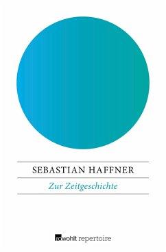 Zur Zeitgeschichte (eBook, ePUB) - Haffner, Sebastian