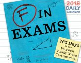 F in Exams 2018 Daily Calendar: 365 Days of the Very Best Totally Wrong Test Answers.