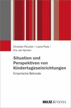 Situation und Perspektiven von Kindertageseinrichtungen - Peucker, Christian; Pluto, Liane; Santen, Eric van