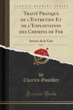 Traité Pratique de l'Entretien Et de l'Exploitation des Chemins de Fer, Vol. 1