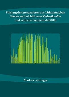 Flüstergalerieresonatoren aus Lithiumniobat: lineare und nichtlineare Verlustkanäle und zeitliche Frequenzstabilität (eBook, PDF) - Leidinger, Markus