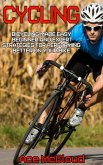 Cycling: Bicycling Made Easy: Beginner and Expert Strategies For Performing Better On Your Bike (eBook, ePUB)