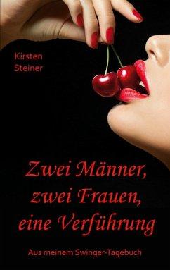 Zwei Männer, zwei Frauen, eine Verführung (eBook, ePUB) - Steiner, Kirsten