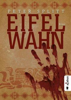 Eifel-Wahn (eBook, ePUB) - Splitt, Peter