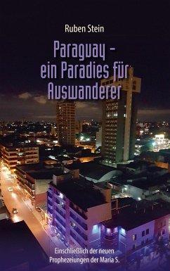 Paraguay - ein Paradies für Auswanderer - Stein, Ruben