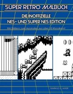 Super Retro Malbuch - Die inoffizielle NES- und...