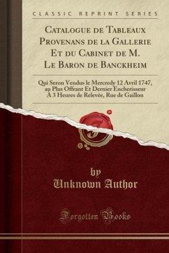Catalogue de Tableaux Provenans de la Gallerie Et du Cabinet de M. Le Baron de Banckheim