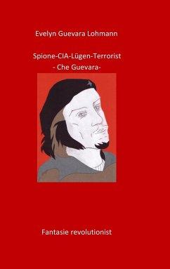 Spione-CIA-Lügen-Terrorist-Che Guevara - Guevara Lohmann, Evelyn