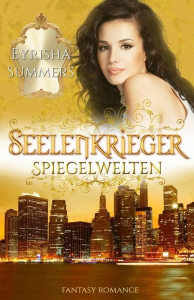Spiegelwelten / Seelenkrieger Bd.5 (eBook, ePUB) - Eyrisha Summers