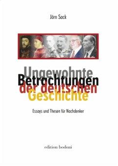 Ungewohnte Betrachtungen der deutschen Geschichte - Sack, Jörn