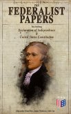The Federalist Papers (Including Declaration of Independence & United States Constitution) (eBook, ePUB)