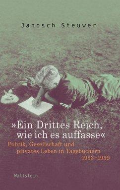 »Ein Drittes Reich, wie ich es auffasse« (eBook, PDF) - Steuwer, Janosch