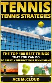 Tennis: Tennis Strategies: The Top 100 Best Things That You Can Do To Greatly Improve Your Tennis Game (eBook, ePUB)