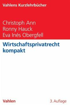 Wirtschaftsprivatrecht kompakt (eBook, PDF) - Ann, Christoph; Hauck, Ronny; Obergfell, Eva Inés