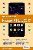 Das Praxisbuch Huawei P8 Lite 2017 - Handbuch für Einsteiger (eBook, PDF)