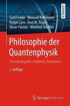 Philosophie der Quantenphysik - Friebe, Cord; Kuhlmann, Meinard; Lyre, Holger; Näger, Paul M.; Passon, Oliver; Stöckler, Manfred