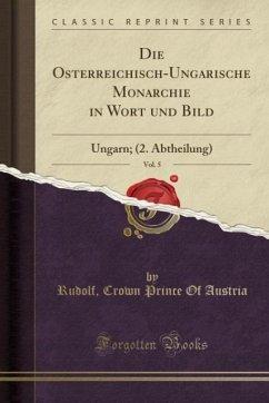 Die Österreichisch-Ungarische Monarchie in Wort und Bild, Vol. 5