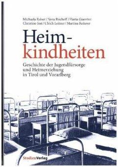 Heimkindheiten - Ralser, Michaela; Bischoff, Nora; Guerrini, Flavia; Jost, Christine; Leitner, Ulrich; Reiterer, Martina