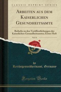 Arbeiten aus dem Kaiserlichen Gesundheitsamte, Vol. 51