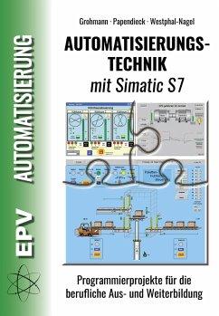 Automatisierungstechnik mit Simatic S7 - Grohmann, Siegfried; Papendieck, Dirk; Westphal-Nagel, Peter