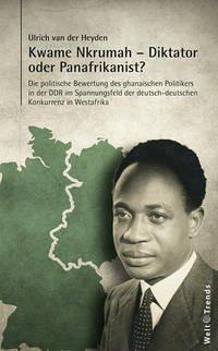 Kwame Nkrumah – Diktator oder Panafrikanist?