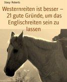 Westernreiten ist besser - 21 gute Gründe, um das Englischreiten sein zu lassen (eBook, ePUB)
