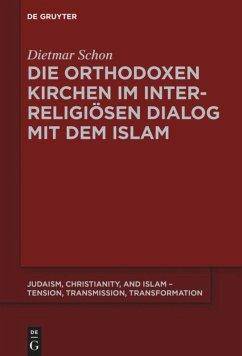 Die orthodoxen Kirchen im interreligiösen Dialog mit dem Islam - Schon, Dietmar