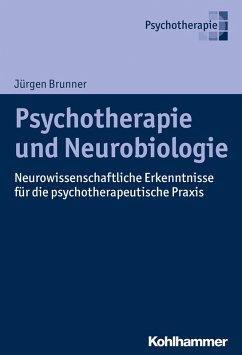 Psychotherapie und Neurobiologie (eBook, ePUB) - Brunner, Jürgen