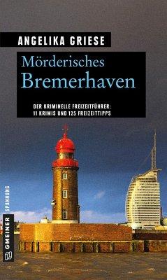 Mörderisches Bremerhaven - Griese, Angelika