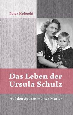Das Leben der Ursula Schulz - Koletzki, Peter