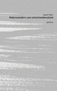Fieberwandern zum Entschwebensland - Fügen, Gregor