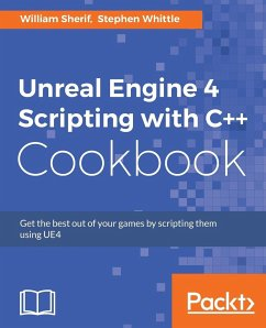 Unreal Engine 4 Scripting with C++ Cookbook - Sherif, William; Whittle, Stephen