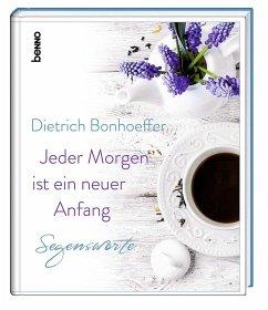 Jeder Morgen ist ein neuer Anfang - Bonhoeffer, Dietrich