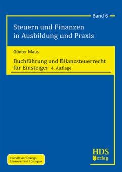 Buchführung und Bilanzsteuerrecht für Einsteiger - Maus, Günter