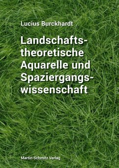 Landschaftstheoretische Aquarelle und Spaziergangswissenschaft - Burckhardt, Lucius