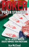 Poker Strategy: The Top 100 Best Ways To Greatly Improve Your Poker Game (eBook, ePUB)