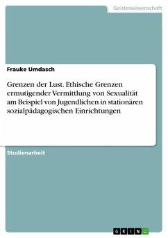Grenzen der Lust. Ethische Grenzen ermutigender Vermittlung von Sexualität am Beispiel von Jugendlichen in stationären sozialpädagogischen Einrichtungen (eBook, PDF)