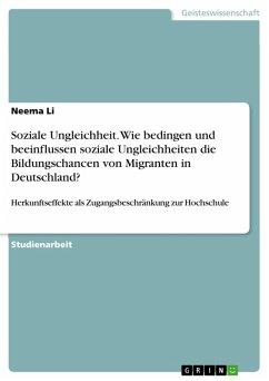 Soziale Ungleichheit. Wie bedingen und beeinflussen soziale Ungleichheiten die Bildungschancen von Migranten in Deutschland? (eBook, PDF)