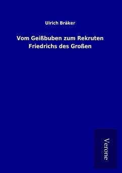 Vom Geißbuben zum Rekruten Friedrichs des Großen