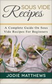Sous Vide Recipes: A Complete Guide On Sous Vide Recipes For Beginners (eBook, ePUB)