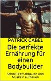 Die perfekte Ernährung für einen Bodybuilder (eBook, ePUB)