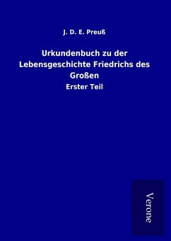 Urkundenbuch zu der Lebensgeschichte Friedrichs des Großen