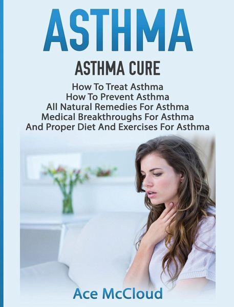Asthma: Asthma Cure: How to Treat Asthma: How to Prevent Asthma, All  Natural Remedies for Asthma, Medical Breakthroughs for As